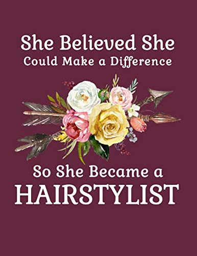 She Believed She Could Make a Difference So She Became a Hairstylist: 8.5x11 Notebook 100 Blank Lined College Rule Pages Boho Chic Rustic Arrow Flower Bouquet Hairstylist Gift