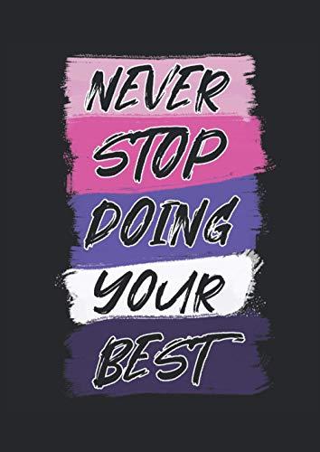 Never Stop Doing Your Best: Notizbuch | Notebook | Kariert, DIN A4 (21 x 29,7 cm), 120 Seiten, creme-farbenes Papier, glänzendes Cover