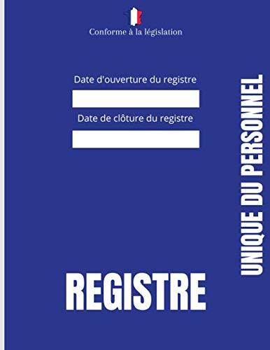 Registre unique du personnel: Conforme à la législation - Obligatoire pour toute entreprise dès le premier salarié - Couverture Bleu mat