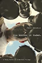 Six Months in Sudan: A Young Doctor in a War-torn Village (English Edition)