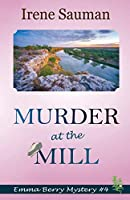 Murder at the Mill (Emma Berry Mystery)