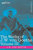 The Works of J.W. von Goethe, Vol. III (in 14 volumes): with His Life by George Henry Lewes: Wilhelm Meister's Travel's and The Recreations of the German Emigrants