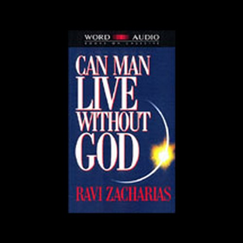 Can Man Live without God                   By:                                                                                                                                 Ravi Zacharias                               Narrated by:                                                                                                                                 Ravi Zacharias                      Length: 3 hrs and 6 mins     12 ratings     Overall 3.7