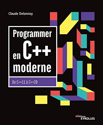 Programmer en C++ moderne: De C++11 à C++20 (Noire) (French Edition)