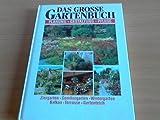 Das grosse Gartenbuch : Planung, Gestaltung, Pflege ; Ziergarten, Gemüsegarten, Wintergarten, Balkon, Terrasse, Gartenteich.