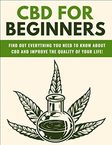 CBD FOR BEGINNERS : Find out everything you need to know about CBD and improve the quality of your life. (English Edition)