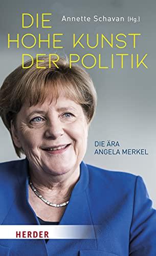 Die hohe Kunst der Politik: Die Ära Angela Merkel