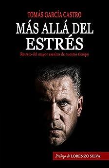 Más allá del estrés: Retrato del mayor asesino de nuestro tiempo de [Tomás García Castro]
