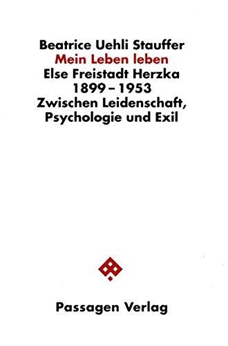 Mein Leben leben. Else Freistadt Herzka 1899-1953. Zwischen Leidenschaft, Psychologie und Exil (Passagen Zeitgeschehen)