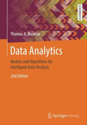 Data Analytics: Models and Algorithms for Intelligent Data Analysis by Thomas A. Runkler(2016-07-27)