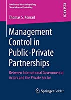 Management Control in Public-Private Partnerships: Between International Governmental Actors and the Private Sector (Schriften zu Wirtschaftspruefung, Steuerlehre und Controlling)
