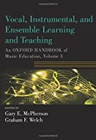 Vocal, Instrumental, and Ensemble Learning and Teaching (Oxford Handbook of Music Education)
