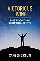 Victorious Living: A 90-Day Devotional To Spiritual Growth