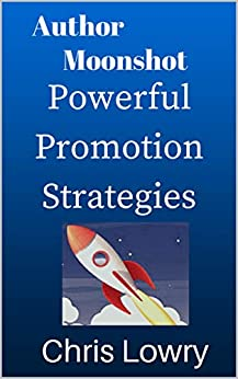 Author Moonshot Powerful Promotion Strategies: 3 Book Set to help new writers market their books (Author Mooonshot 20) by [Chris Lowry]