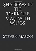 Shadows in the Dark (The Man with Wings)