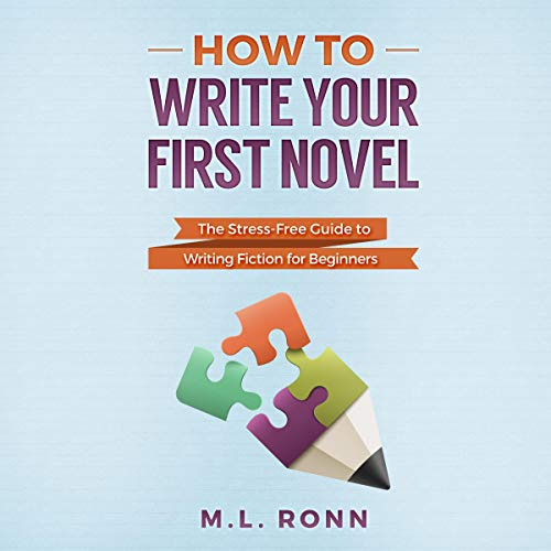 Page de couverture de How to Write Your First Novel: The Stress-Free Guide to Writing Fiction for Beginners