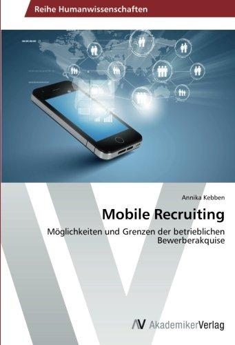 Mobile Recruiting: Möglichkeiten und Grenzen der betrieblichen Bewerberakquise