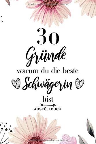 30 Gründe warum du die beste Schwägerin bist Ausfüllbuch: Geschenk Schwägerin - 30 Gründe zum Ausfüllen und Verschenken - Ausfüllbuch Schwägerin - Softcover ca. A5