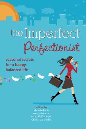 Imperfect Perfectionist: Seasonal Secrets for a Happy and Balanced Life