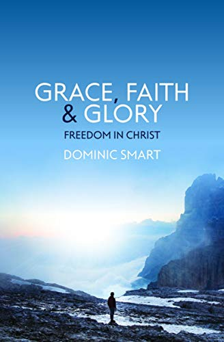 Grace, Faith and Glory: Freedom in Christ