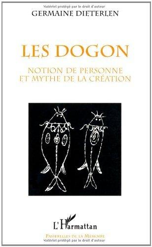Les Dogon: Notion de personne et mythe de la création (Passerelles de la mémoire)
