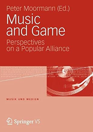 Music and Game: Perspectives on a Popular Alliance (Musik und Medien) (English Edition)