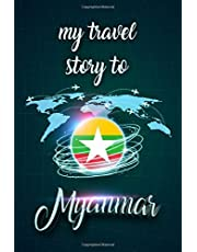 My Travel Story To Myanmar: Personalized Traveling to Myanmar Daily Planner With Notes Page, Memories Journal, Places to Visit Notebook & Vacation Diary, Perfect Travel & Trip Gift for Men & Women (6x9 110 Ruled Pages Matte Cover)
