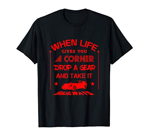 FUNNY LIFE GIVES YOU CORNERS T-SHIRT Cars Tee Drifting Gift Maglietta