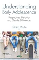 Understanding Early Adolescence: Perspectives, Behavior and Gender Differences (Family Issues in the 21st Century)