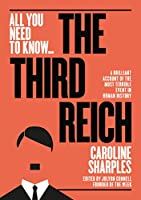The Third Reich: The Rise and Fall of the Nazis (All you need to know)