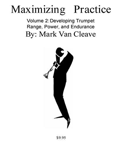 Maximizing Practice Volume 2 - Developing Trumpet Range, Power, and Endurance (English Edition)