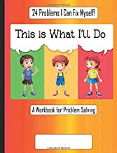 This Is What I'll Do: A Workbook for Problem Solving - 24 Problems for Learning Coping Skills - Writing Prompts for Executive Function for Kids - 1st - 5th Grade