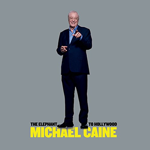 The Elephant to Hollywood                   By:                                                                                                                                 Sir Michael Caine                               Narrated by:                                                                                                                                 Sir Michael Caine                      Length: 5 hrs and 48 mins     15 ratings     Overall 4.4