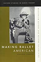 Making Ballet American: Modernism Before and Beyond Balanchine (Oxford Studies in Dance Theory)