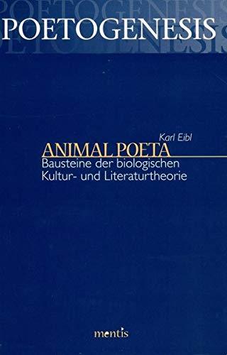 Animal Poeta: Bausteine der biologischen Kultur- und Literaturtheorie. 2. korr. Auflage (Poetogenesis - Studien zur empirischen Anthropologie der Literatur)