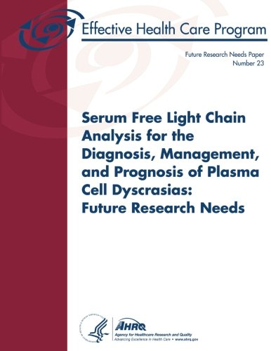 Serum Free Light Chain Analysis for the Diagnosis, Management, and Prognosis of Plasma Cell Dyscrasias: Future Research Needs: Future Research Needs Paper Number 23