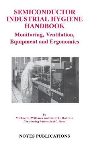 Semiconductor Industrial Hygiene Handbook: Monitoring, Ventiliation, Equipment and Ergonomics