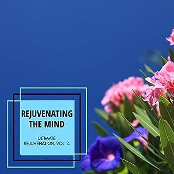 Rejuvenating The Mind - Ultimate Rejuvenation, Vol. 4