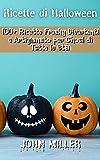 RICETTE DI HALLOWEEN: 100+ Ricette Freaky Divertenti e Artigianato per Ghoul di Tutte le Età