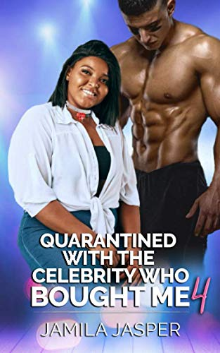 Quarantined With The Celebrity Who Bought Me 4: BWWM Romance for Quarantine (BWWM Quarantine Chronicles)