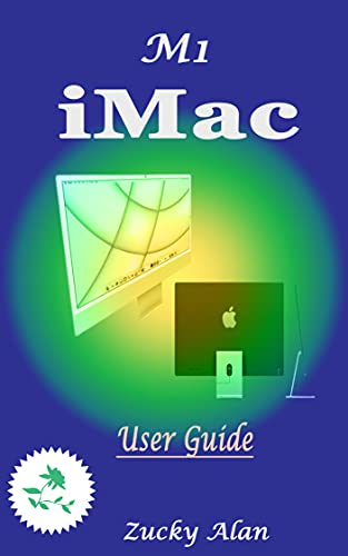 M1 iMAC USER GUIDE: The Ultimate Step By Step Technical Manual For Beginners And Seniors To Master Apple's New 24-Inch iMac Model With Tips, And Shortcuts For Macos Big Sur 11 2021 (English Edition)