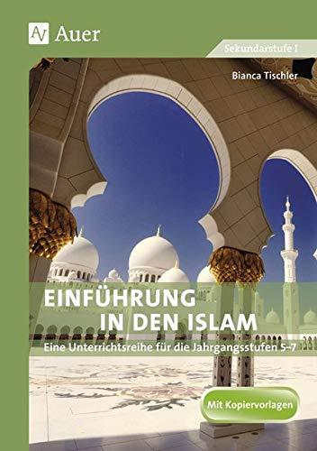Einführung in den Islam: Eine Unterrichtsreihe für die Jahrgangsstufen 5-7 (5. bis 7. Klasse): Eine Unterrichtsreihe für die Klassen 5 - 7. ... Kirche und Moschee, die fünf Säulen des Islam