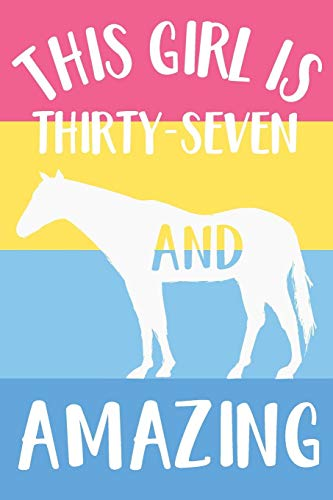 Horse Notebook 'This Girl Is Thirty-Seven And Amazing' - Horse Journal for Women - 37th Birthday Gift for Woman - 37 Years Old Birthday Gift: Medium ... Diary, 110 page, Lined, 6x9 (15.2 x 22.9 cm)