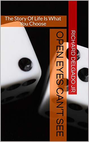 Open Eyes Can't See: The Story Of Life Is What You Choose (English Edition)