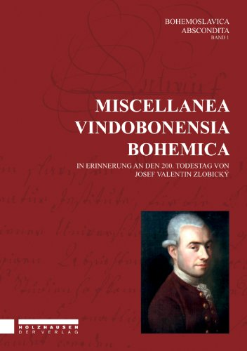 MISCELLANEA VINDOBONENSIA BOHEMICA (MISCELLANEA VINDOBONENSIA BOHEMICA 1. In Erinnerung an den 200. Todestag von Josef Valentin Zlobický.)