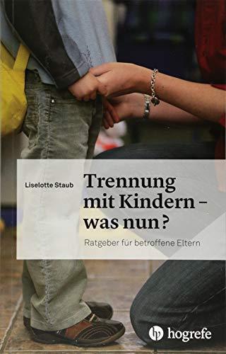 Trennung mit Kindern – was nun?: Ratgeber für betroffene Eltern