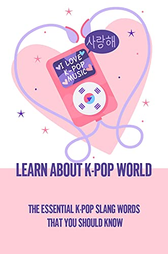Learn About K-Pop World: The Essential K-Pop Slang Words That You Should Know: Time Kpop (English Edition)