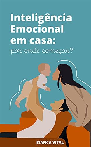 Inteligência Emocional em casa: por onde começar?