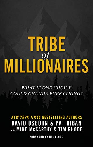 Amazon Com Tribe Of Millionaires What If One Choice Could Change Everything Ebook Osborn David Hiban Pat Mccarthy Mike Rhode Tim Elrod Hal Kindle Store