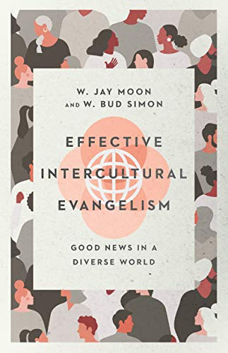 Effective Intercultural Evangelism: Good News in a Diverse World (English Edition)
